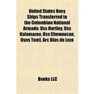 United States Navy Ships Transferred to the Colombian National Armad : Uss Hartley, Uss Kalamazoo, Uss Chewaucan, Usns Tonti, Arc Blas de Lezo by , 9781157202387