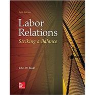 Labor Relations: Striking a Balance 5E by Budd, John W., 9781259412387