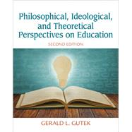 Philosophical, Ideological, and Theoretical Perspectives on Education by Gutek, Gerald L., 9780132852388