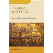 Discovering Matthew: Content, Interpretation, Reception by Boxall, Ian, 9780802872388