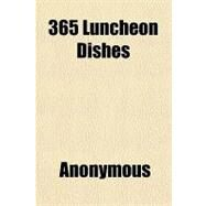 365 Luncheon Dishes by , 9781153782388