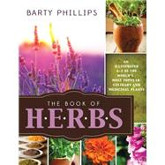The Book of Herbs: An Illustrated A-Z of the World's Most Popular Culinary and Medicinal Plants by Phillips, Barty, 9781462112388