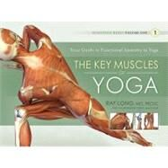 The Key Muscles of Yoga: Your Guide to Functional Anatomy in Yoga by Long, Ray, M.d., 9781607432388