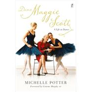 Dame Maggie Scott: A Life in Dance by Potter, Michelle; Murphy, Graeme, 9781922182388
