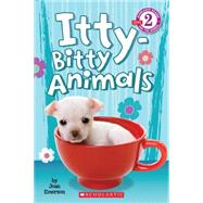 Scholastic Reader Level 2: Itty-Bitty Animals by Emerson, Joan, 9780545532389