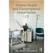 Global Health and Geographical Imaginaries by Herrick; Clare, 9781138852389