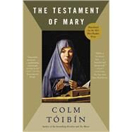 The Testament of Mary A Novel by Toibin, Colm, 9781451692389