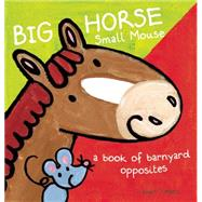 Big Horse Small Mouse A Book of Barnyard Opposites by Slegers, Liesbet, 9781605372389