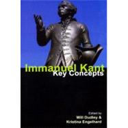 Immanuel Kant: Key Concepts by Dudley,Will, 9781844652389