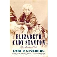 Elizabeth Cady Stanton An American Life by Ginzberg, Lori D., 9780374532390