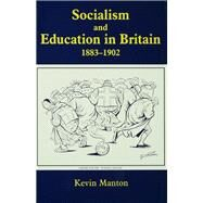 Socialism and Education in Britain 1883-1902 by Manton; Kevin, 9781138982390