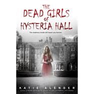 The Dead Girls of Hysteria Hall by Alender, Katie, 9781338032390