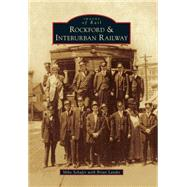 Rockford & Interurban Railway by Schafer, Mike; Landis, Brian, 9781467112390