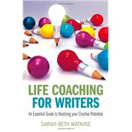 Life Coaching for Writers: An Essential Guide to Realizing Your Creative Potential by Watkins, Sarah-beth, 9781782792390