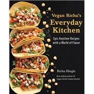 Vegan Richa's Everyday Kitchen Epic Anytime Recipes with a World of Flavor by Hingle, Richa, 9781941252390
