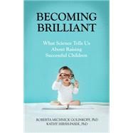Becoming Brilliant: What Science Tells Us About Raising Successful Children by Golinkoff, Roberta Michnick, Ph.D., 9781433822391