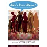 Who's Your Mama? : The Unsung Voices of Women and Mothers by Bynoe, Yvonne; Walker, Rebecca, 9781593762391