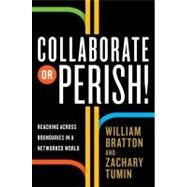 Collaborate or Perish! by BRATTON, WILLIAMTUMIN, ZACHARY, 9780307592392