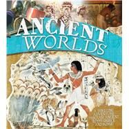 Ancient Worlds A thrilling adventure through the ancient worlds by Smith, Miranda; Steele, Philip, 9780753472392