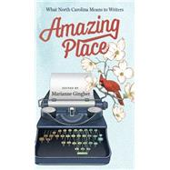Amazing Place: What North Carolina Means to Writers by Gingher, Marianne, 9781469622392