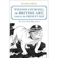 Winston Churchill in British Art, 1900 to The Present Day The Titan With Many Faces by Black, Jonathan, 9781472592392