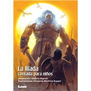 La Iliada contada para niños/ The Iliad told children by Rigiroli, Victoria (ADP); Ruppel, Fernando Martínez, 9789877182392