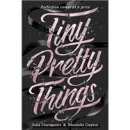 Tiny Pretty Things by Charaipotra, Sona; Clayton, Dhonielle, 9780062342393
