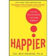 Happier Learn the Secrets to Daily Joy and Lasting Fulfillment by Ben-Shahar, Tal, 9780071492393