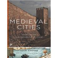 Medieval Cities: Their Origins and the Revival of Trade by Pirenne, Henri; Halsey, Frank D.; McCormick, Michael, 9780691162393