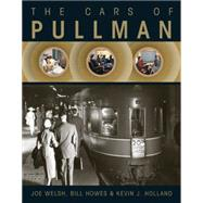 The Cars of Pullman by Welsh, Joe; Howes, Bill; Holland, Kevin J., 9780785832393