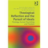 Theological Reflection and the Pursuit of Ideals: Theology, Human Flourishing and Freedom by Antonaccio,Maria;Jasper,David, 9781409452393