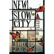 New Slow City Living Simply in the World's Fastest City by Powers, William, 9781608682393