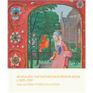 Revealing the Rothschild Prayer Book C. 1505-1510 by Manion, Margaret M.; Sutton, Kay, 9781925162394