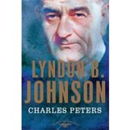Lyndon B. Johnson The American Presidents Series: The 36th President, 1963-1969 by Peters, Charles; Schlesinger, Jr., Arthur M.; Wilentz, Sean, 9780805082395