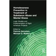 Homelessness Prevention in Treatment of Substance Abuse and Mental Illness: Logic Models and Implementation of Eight American Projects by Hanrahan; Patricia, 9781138002395