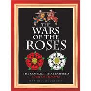 The Wars of the Roses by Dougherty, Martin J., 9781782742395