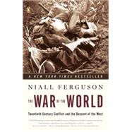 War of the World : Twentieth-Century Conflict and the Descent of the West by Ferguson, Niall (Author), 9780143112396