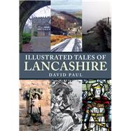 Illustrated Tales of Lancashire by Paul, David, 9781445682396