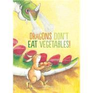 Dragons Don't Eat Vegetables by Miskotte, Esther, 9781605372396