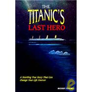 Titanic's Last Hero : John Harper: A Hero on the Titanic by Adams, Moody, 9780937422397