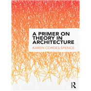 A Primer on Theory in Architecture by Cordes Spence; Karen, 9781138912397