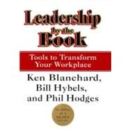 Leadership by the Book : Tools to Transform Your Workplace by Blanchard, Ken, 9780688172398