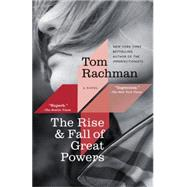The Rise & Fall of Great Powers by Rachman, Tom, 9780812982398