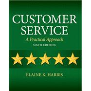 Customer Service A Practical Approach by Harris, Elaine K., 9780132742399