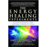 The Energy Healing Experiments Science Reveals Our Natural Power to Heal by Schwartz, Gary E.; Simon, William L.; Carmona, Richard, 9780743292399