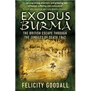 Exodus Burma by Goodall, Felicity, 9780750982399