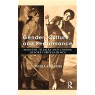 Gender, Culture, and Performance: Marathi Theatre and Cinema before Independence by Mukherji; Aban, 9781138822399