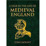 A Year in the Life of Medieval England by Mount, Toni, 9781445652399