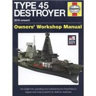 Royal Navy Type 45 Destroyer Manual - 2010 Onward: An Insight into Operating and Maintaining the Royal Navy's Largest an by Gates, Jonathan, 9780857332400