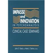 Impasse and Innovation in Psychoanalysis: Clinical Case Seminars by Gedo,John E.;Gedo,John E., 9781138872400